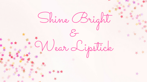 Shine Bright & Wear Lipstick - My lifestyle blog